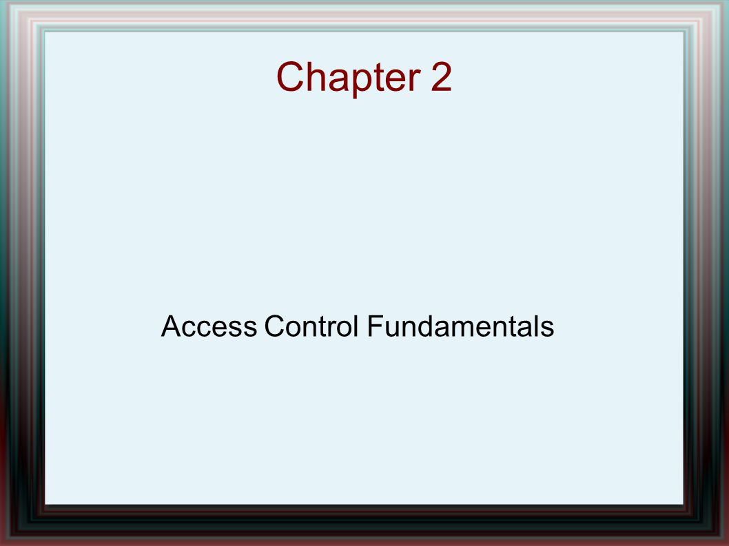 Chapter 2 Access Control Fundamentals