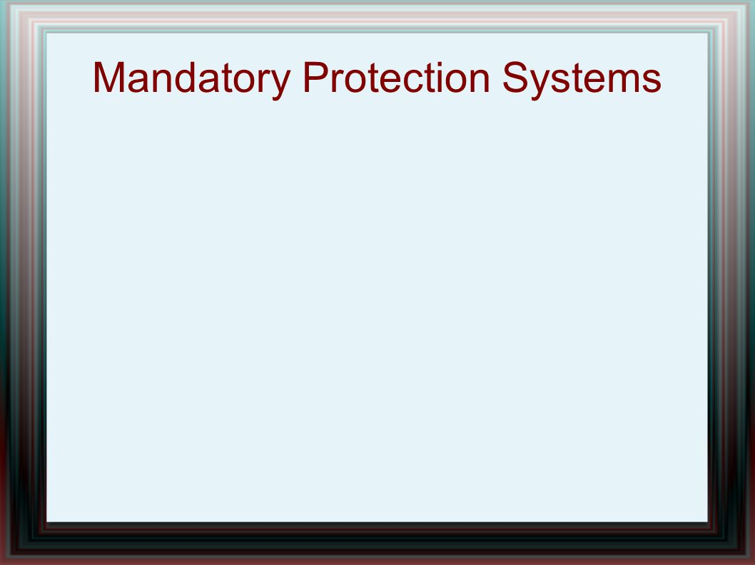 Mandatory Protection Systems