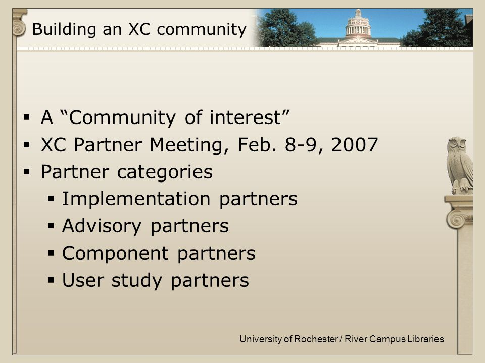 University of Rochester / River Campus Libraries Building an XC community  A Community of interest  XC Partner Meeting, Feb.