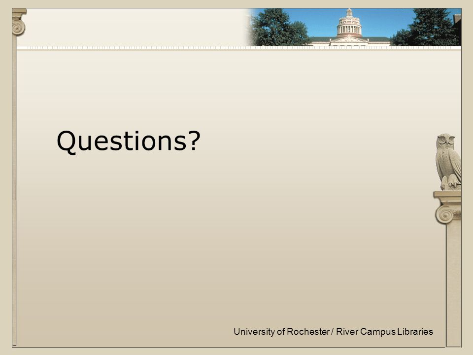 University of Rochester / River Campus Libraries Questions