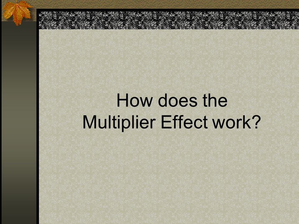 How does the Multiplier Effect work
