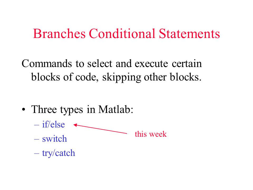 Branches Conditional Statements Commands to select and execute certain blocks of code, skipping other blocks.