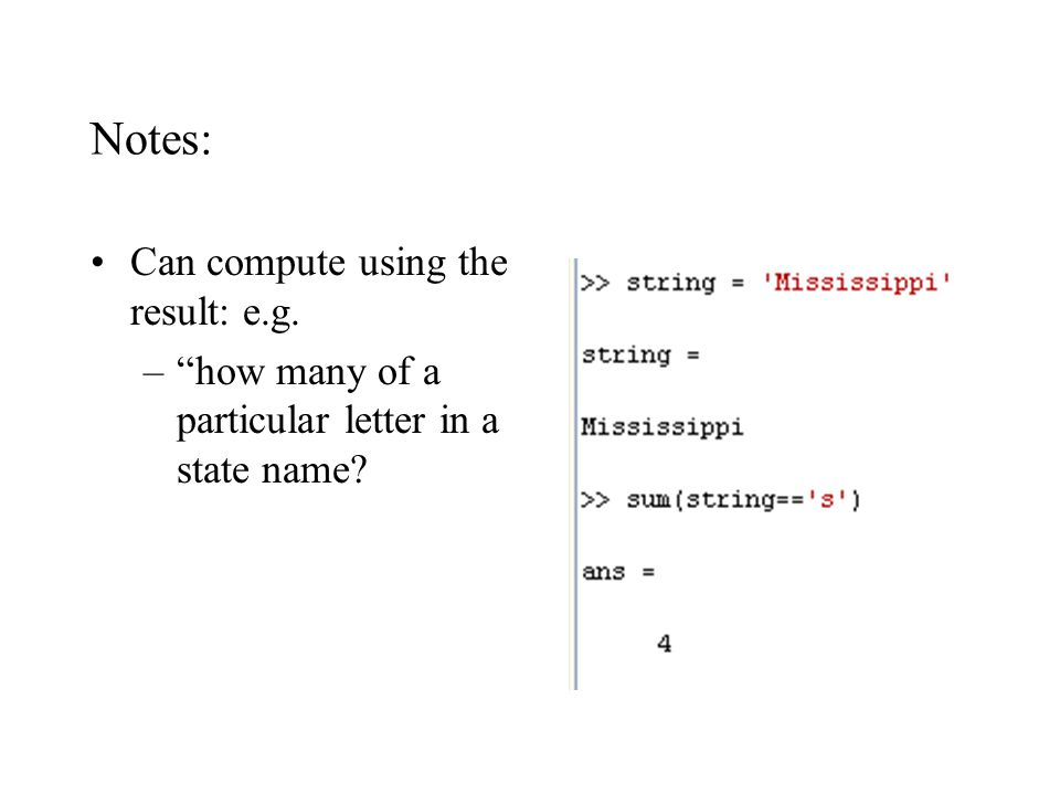 Notes: Can compute using the result: e.g. – how many of a particular letter in a state name