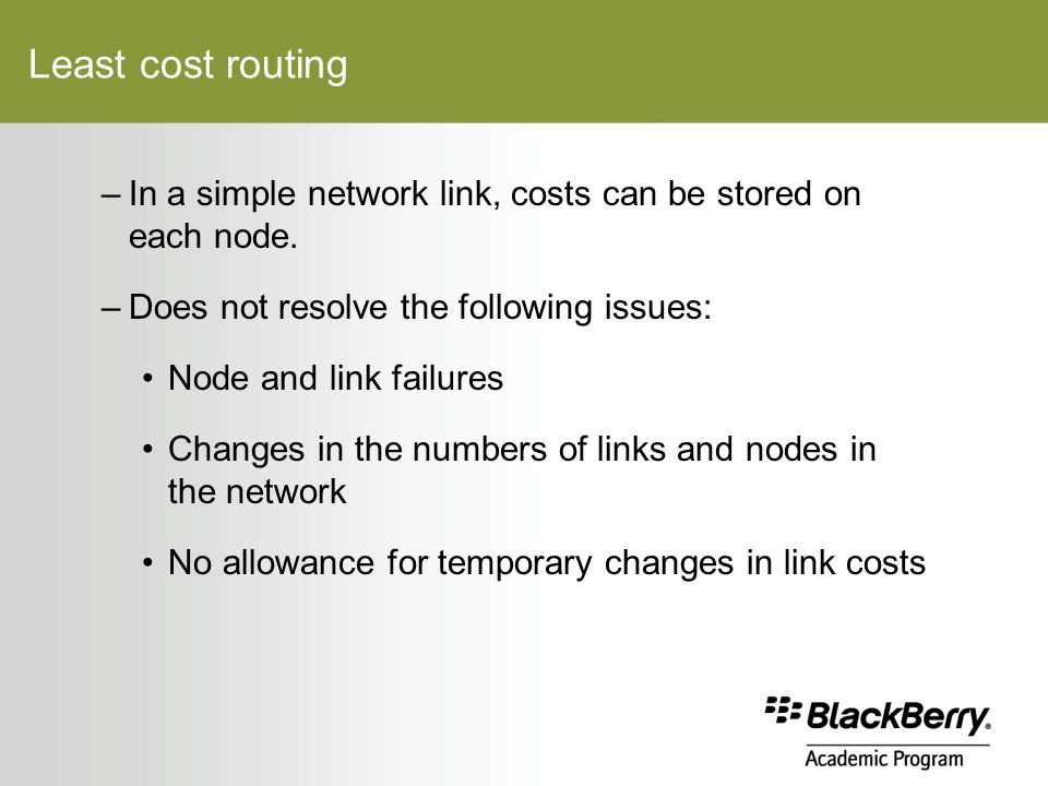 Least cost routing –In a simple network link, costs can be stored on each node.