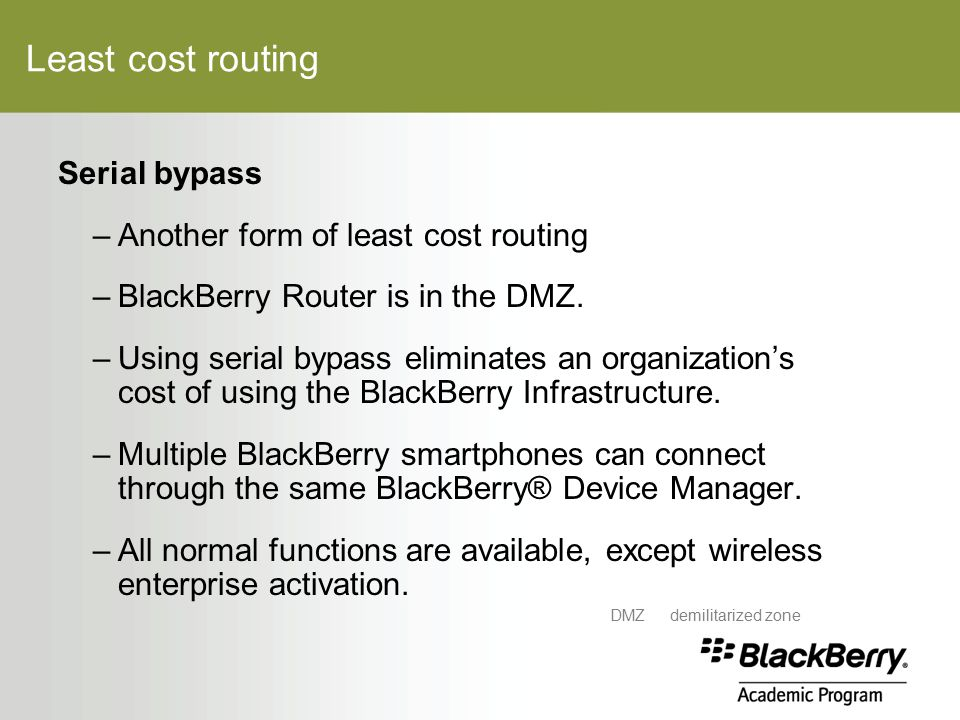 Least cost routing Serial bypass –Another form of least cost routing –BlackBerry Router is in the DMZ.