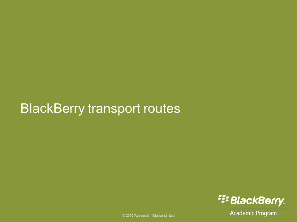 © 2009 Research In Motion Limited BlackBerry transport routes