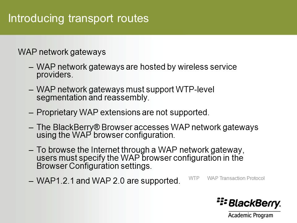Introducing transport routes WAP network gateways –WAP network gateways are hosted by wireless service providers.