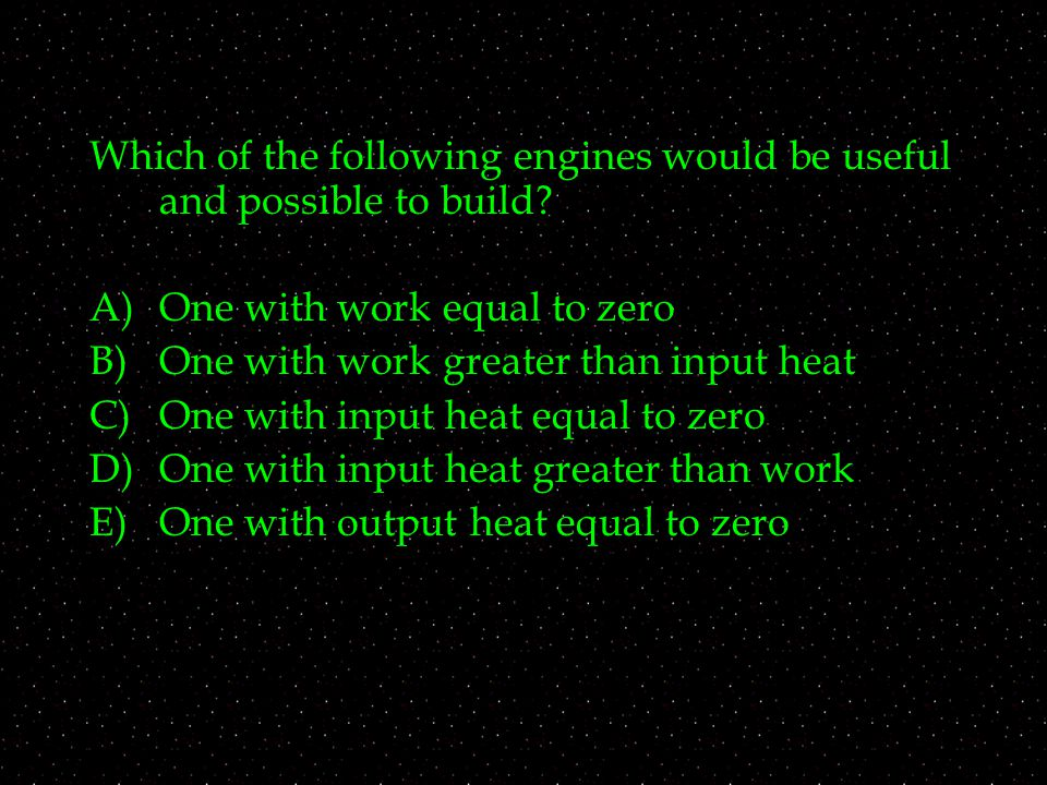 Which of the following engines would be useful and possible to build.