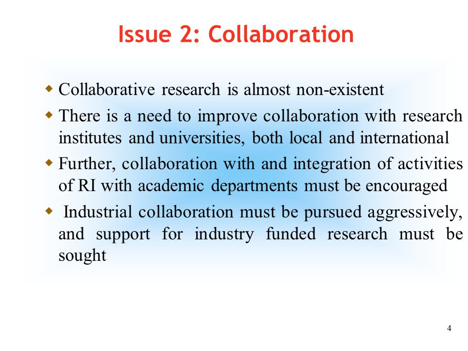 3 Issues 1: Research Direction  Research at KFUPM lacks Direction , and this includes: – Objectives – areas of excellence – multidisciplinary work – national plans, – integration with curricula and with industry needs, – identification of new areas of need, etc There is a clear need for a consistent research strategy and its management/organization.