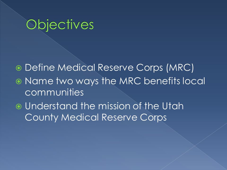  Define Medical Reserve Corps (MRC)  Name two ways the MRC benefits local communities  Understand the mission of the Utah County Medical Reserve Corps