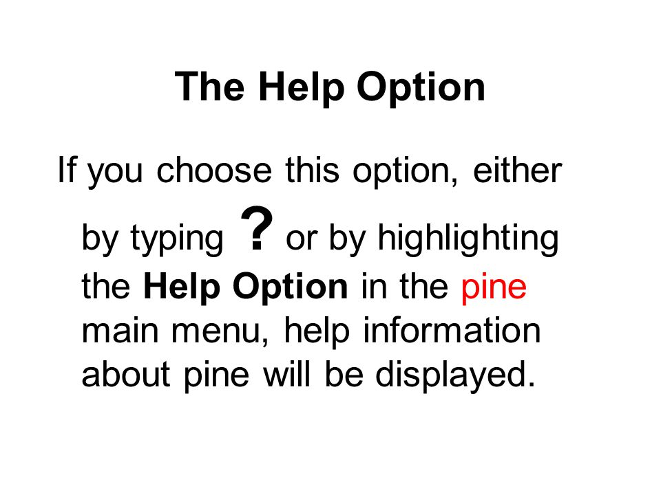 The Help Option If you choose this option, either by typing .