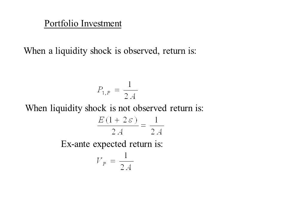 Portfolio Investment When a liquidity shock is observed, return is: When liquidity shock is not observed return is: Ex-ante expected return is: