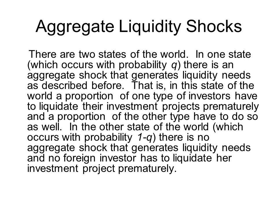 Aggregate Liquidity Shocks There are two states of the world.