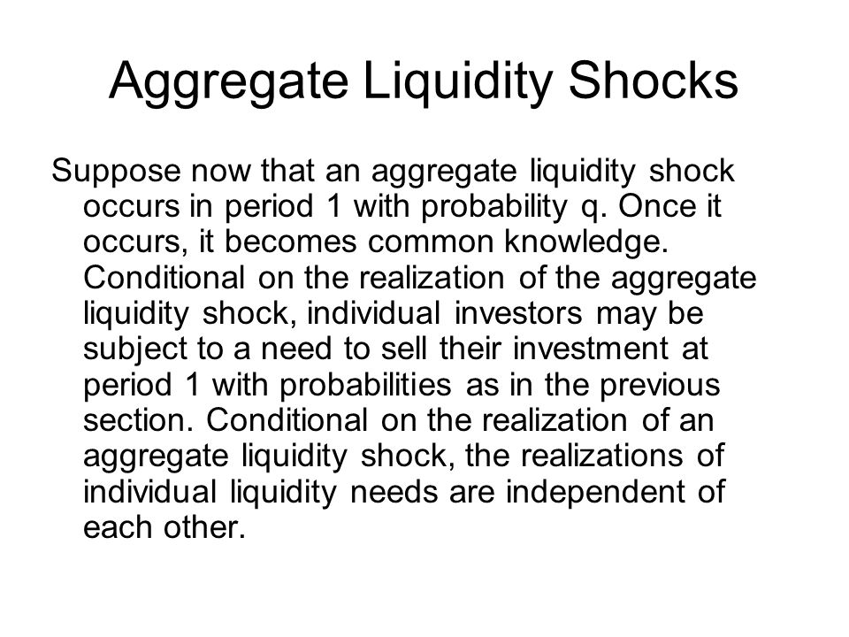 Aggregate Liquidity Shocks Suppose now that an aggregate liquidity shock occurs in period 1 with probability q.