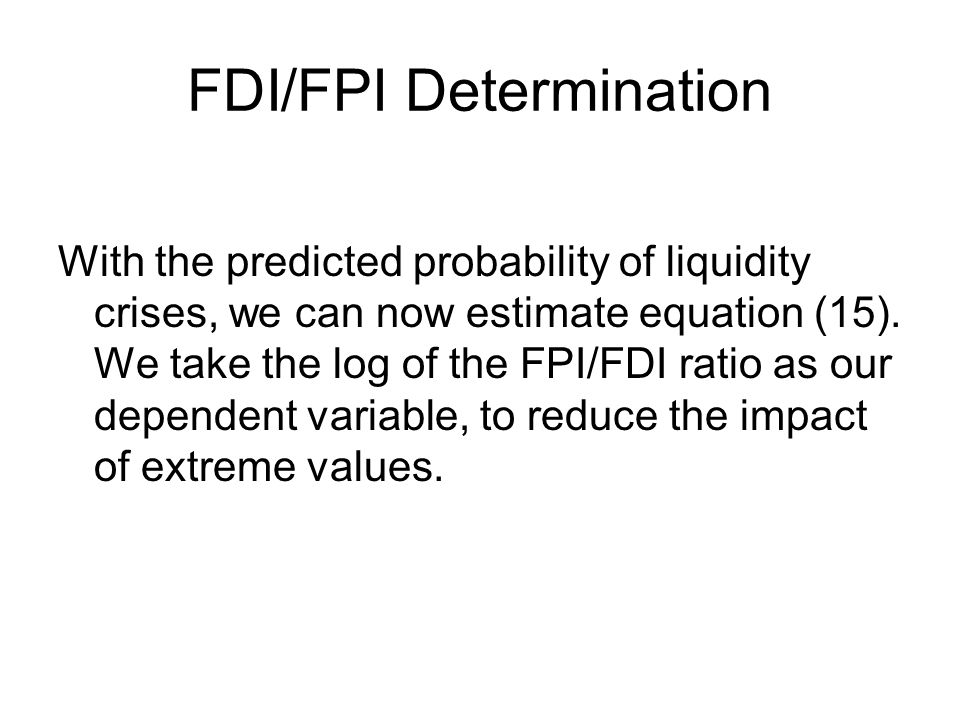 FDI/FPI Determination With the predicted probability of liquidity crises, we can now estimate equation (15).