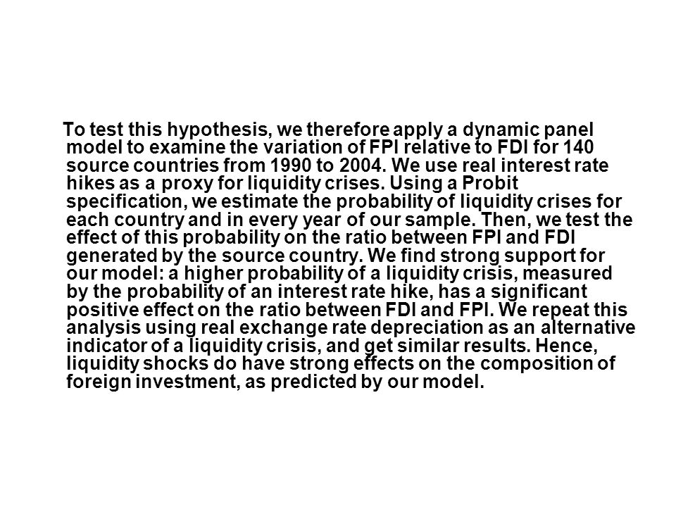 To test this hypothesis, we therefore apply a dynamic panel model to examine the variation of FPI relative to FDI for 140 source countries from 1990 to 2004.