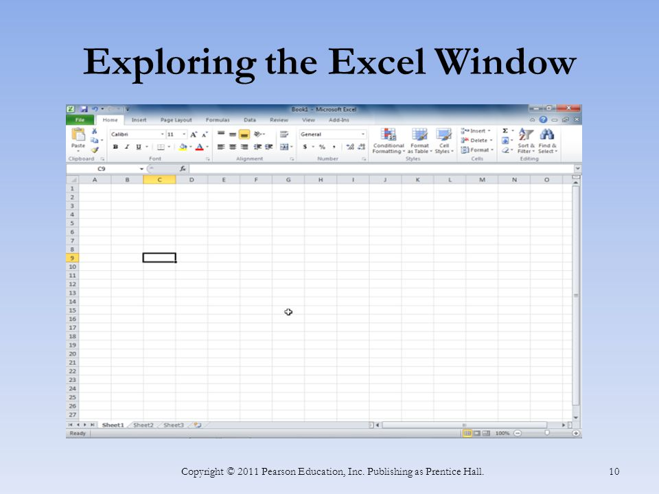 Exploring the Excel Window Copyright © 2011 Pearson Education, Inc. Publishing as Prentice Hall. 10