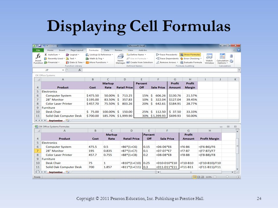 Displaying Cell Formulas Copyright © 2011 Pearson Education, Inc. Publishing as Prentice Hall. 24