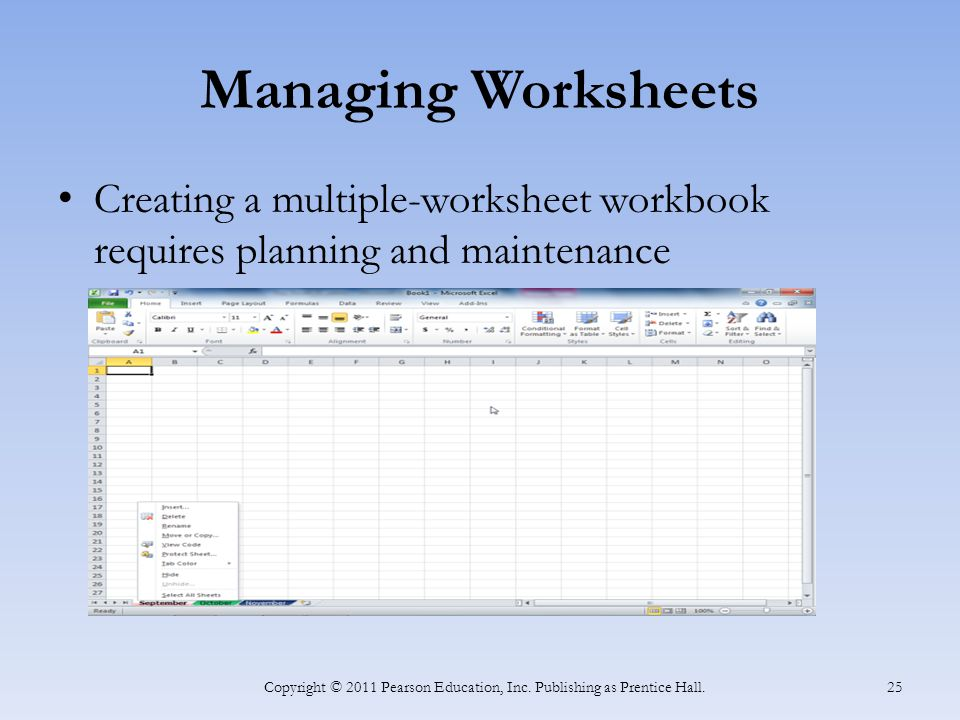 Managing Worksheets Creating a multiple-worksheet workbook requires planning and maintenance Copyright © 2011 Pearson Education, Inc.