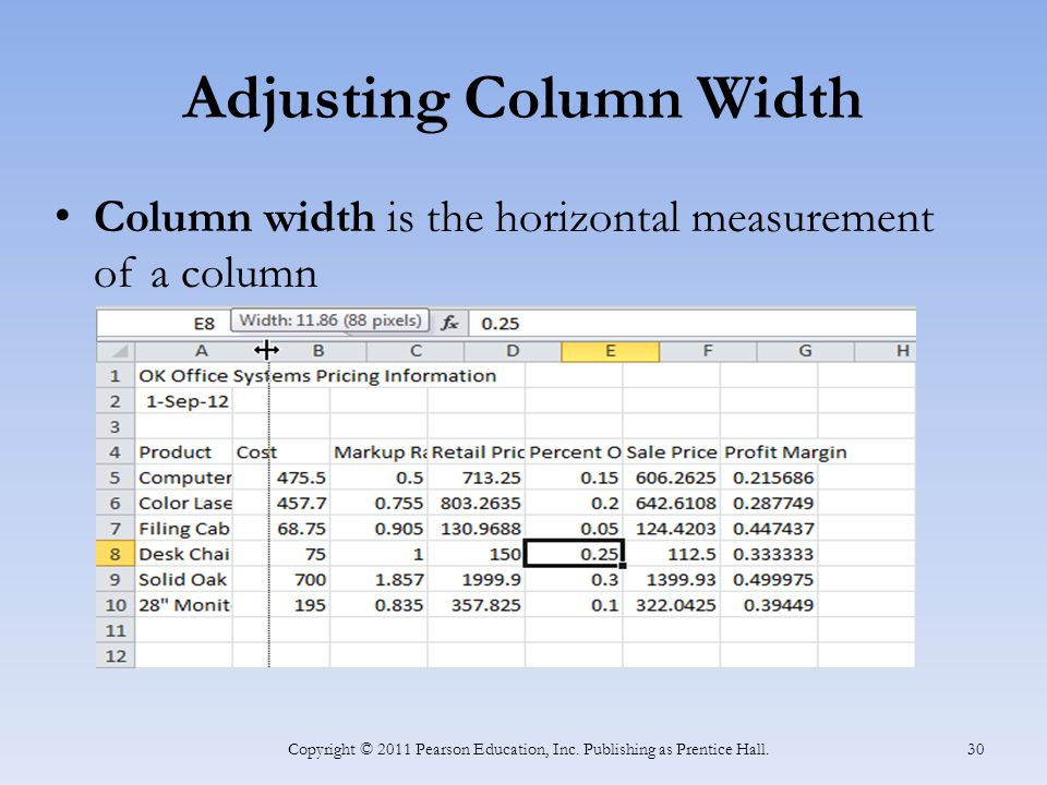 Adjusting Column Width Column width is the horizontal measurement of a column Copyright © 2011 Pearson Education, Inc.