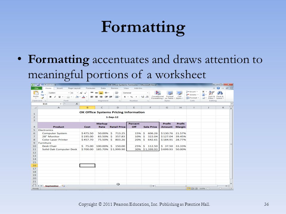 Formatting Formatting accentuates and draws attention to meaningful portions of a worksheet Copyright © 2011 Pearson Education, Inc.