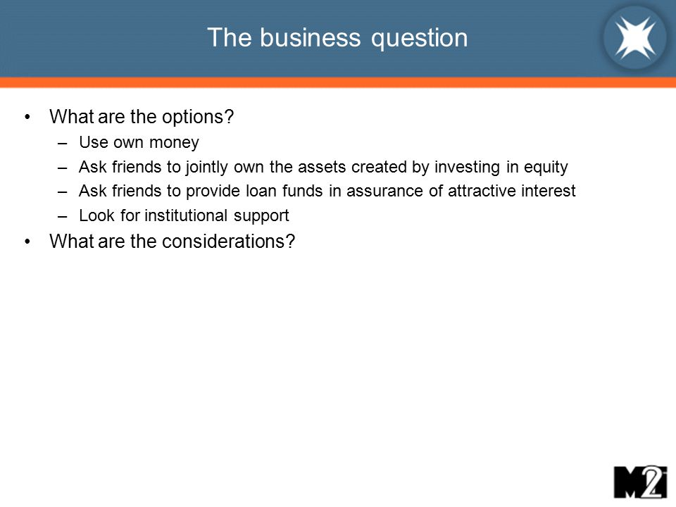 The business question What are the options.