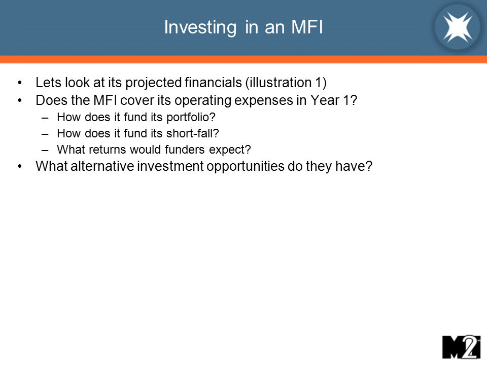 Investing in an MFI Lets look at its projected financials (illustration 1) Does the MFI cover its operating expenses in Year 1.