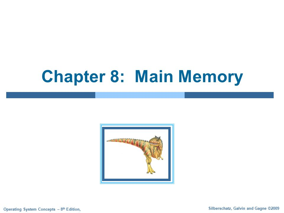 Silberschatz, Galvin and Gagne ©2009 Operating System Concepts – 8 th Edition, Chapter 8: Main Memory