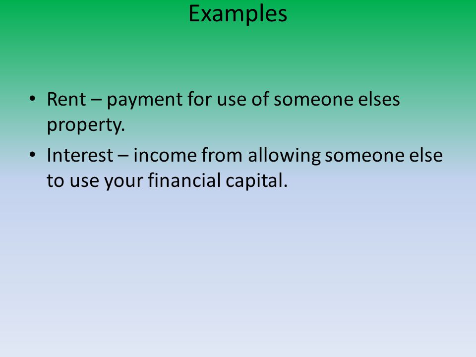 Examples Rent – payment for use of someone elses property.