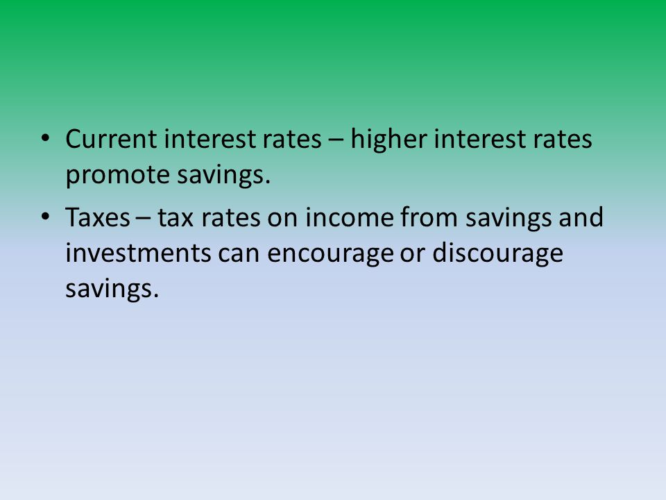 Current interest rates – higher interest rates promote savings.