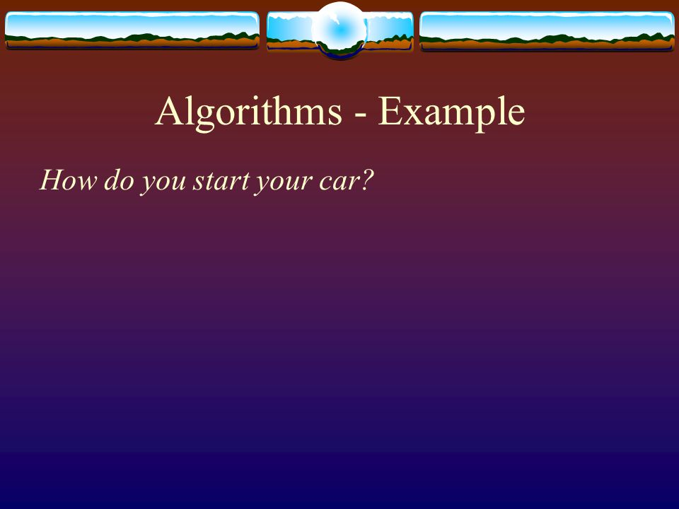 Algorithms - Example How do you start your car