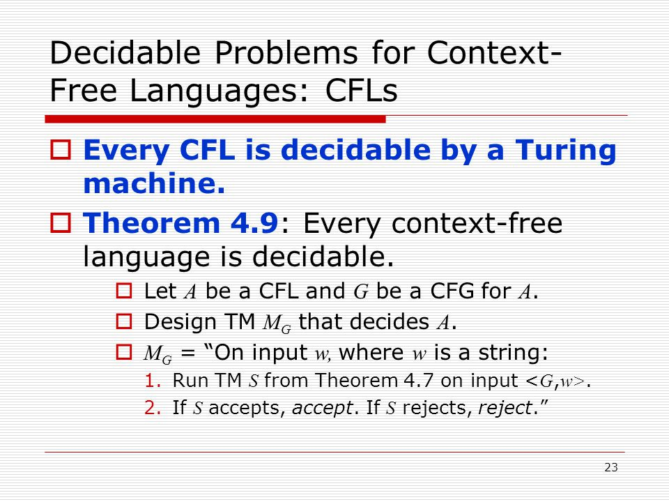 23 Decidable Problems for Context- Free Languages: CFLs  Every CFL is decidable by a Turing machine.