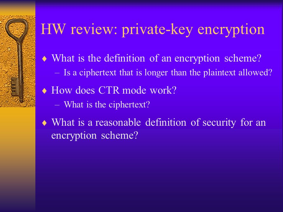 HW review: private-key encryption  What is the definition of an encryption scheme.