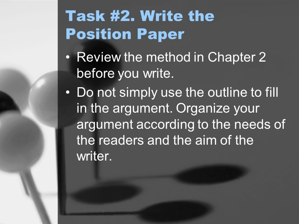 Task #2. Write the Position Paper Review the method in Chapter 2 before you write.