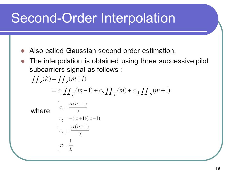 19 Second-Order Interpolation Also called Gaussian second order estimation.