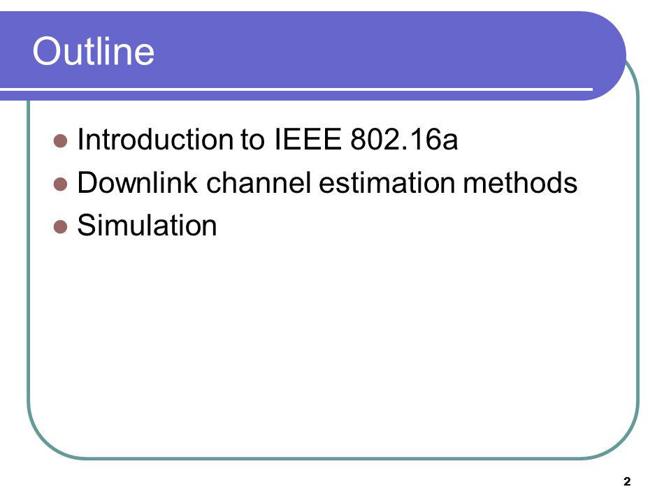 2 Outline Introduction to IEEE a Downlink channel estimation methods Simulation