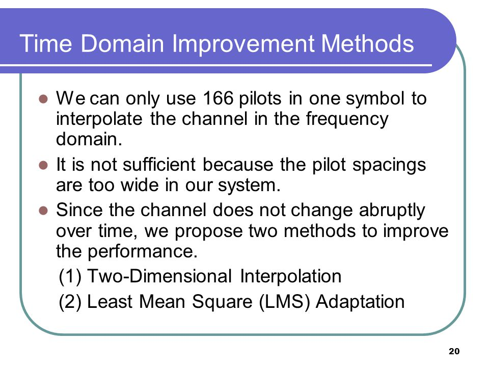 20 Time Domain Improvement Methods We can only use 166 pilots in one symbol to interpolate the channel in the frequency domain.