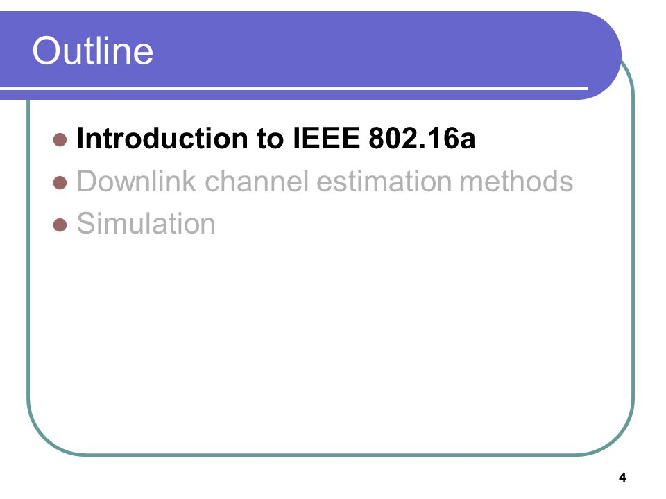 4 Outline Introduction to IEEE a Downlink channel estimation methods Simulation