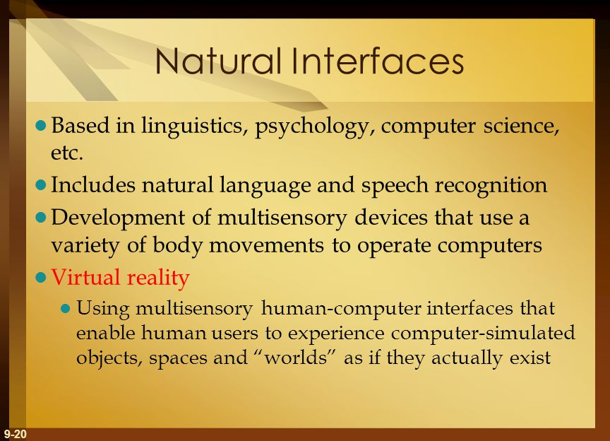 9-20 Natural Interfaces Based in linguistics, psychology, computer science, etc.