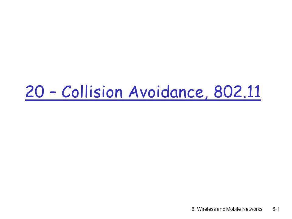 20 – Collision Avoidance, : Wireless and Mobile Networks6-1