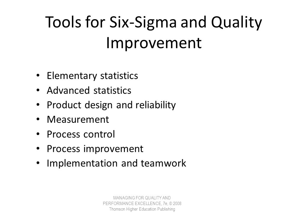 Tools for Six-Sigma and Quality Improvement Elementary statistics Advanced statistics Product design and reliability Measurement Process control Proce