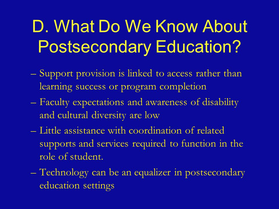 D. What Do We Know About Postsecondary Education.