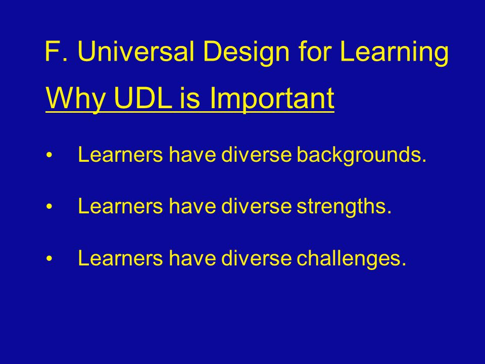 F. Universal Design for Learning Why UDL is Important Learners have diverse backgrounds.