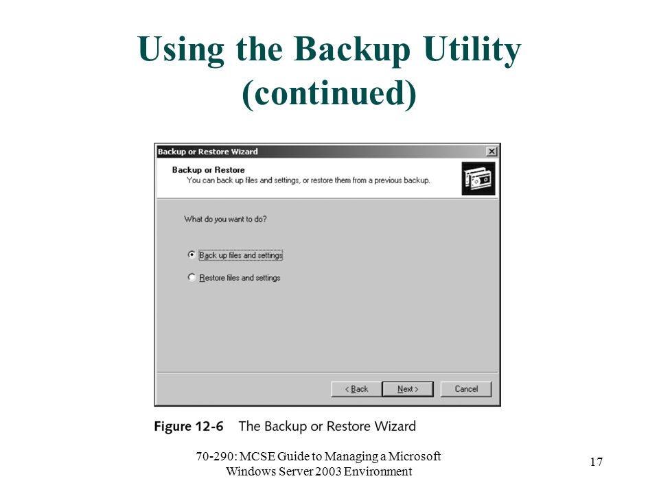 70-290: MCSE Guide to Managing a Microsoft Windows Server 2003 Environment 17 Using the Backup Utility (continued)
