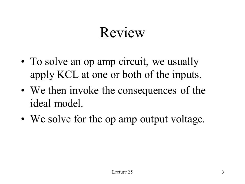 Lecture 253 Review To solve an op amp circuit, we usually apply KCL at one or both of the inputs.