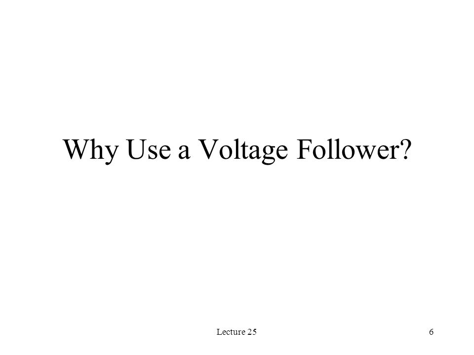 Lecture 256 Why Use a Voltage Follower