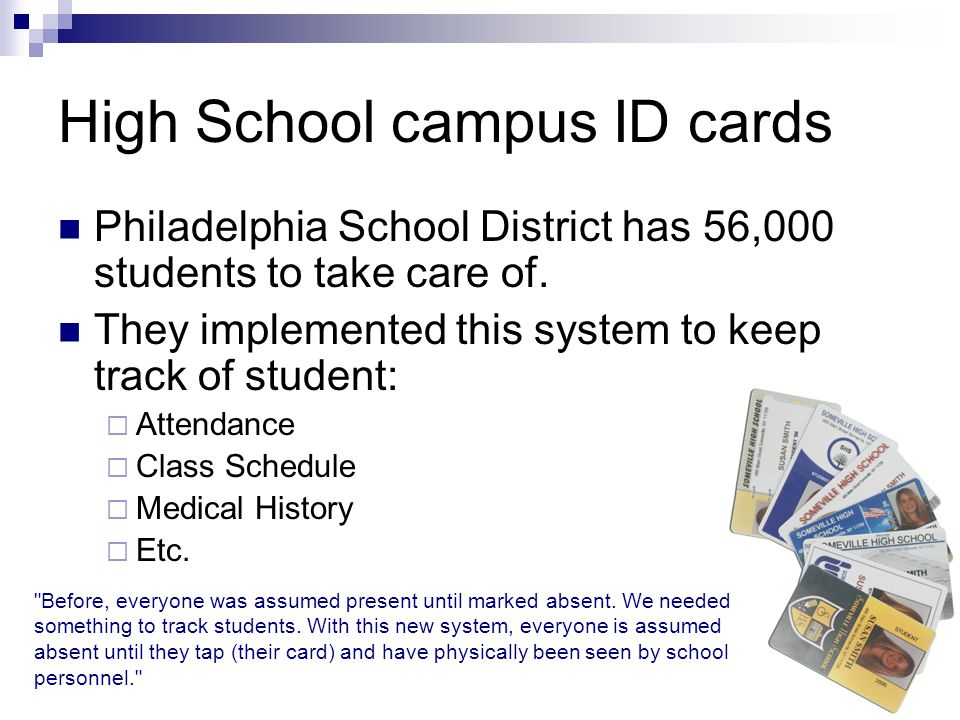 High School campus ID cards Philadelphia School District has 56,000 students to take care of.