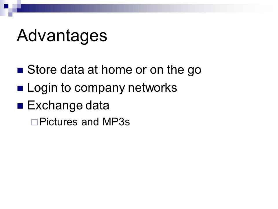 Advantages Store data at home or on the go Login to company networks Exchange data  Pictures and MP3s