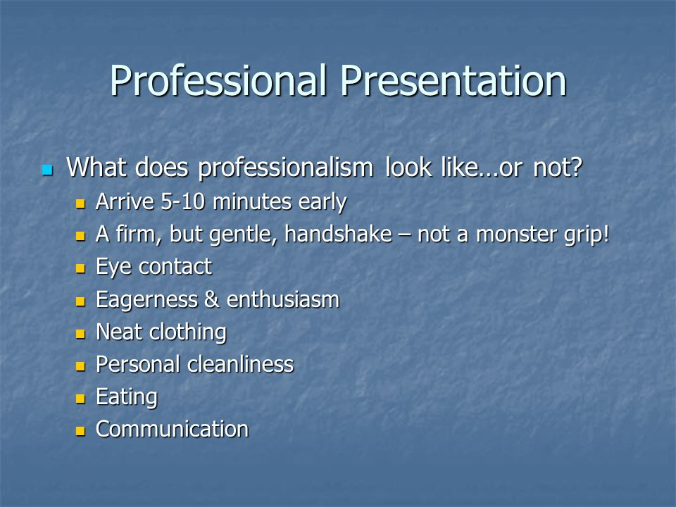 Professional Presentation What does professionalism look like…or not.