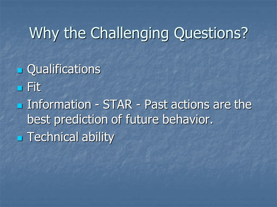 Why the Challenging Questions.